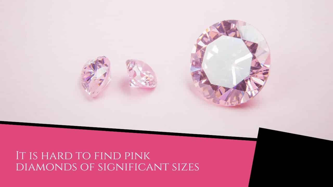 it is hard to find pink diamonds of significant sizes