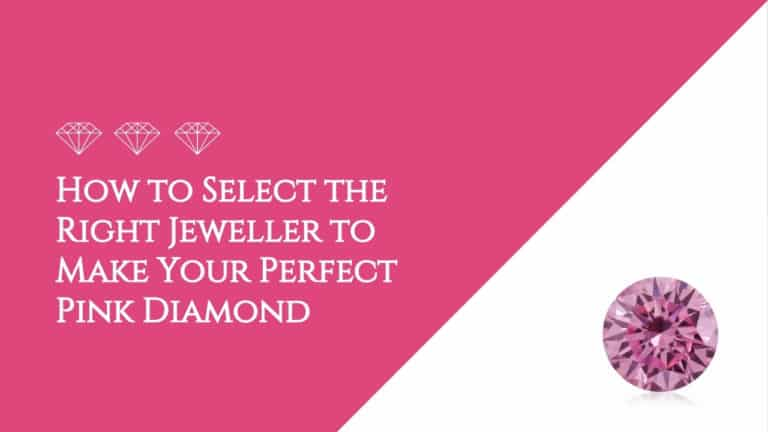 How to Select the Right Jeweller to Make Your Perfect Pink Diamond