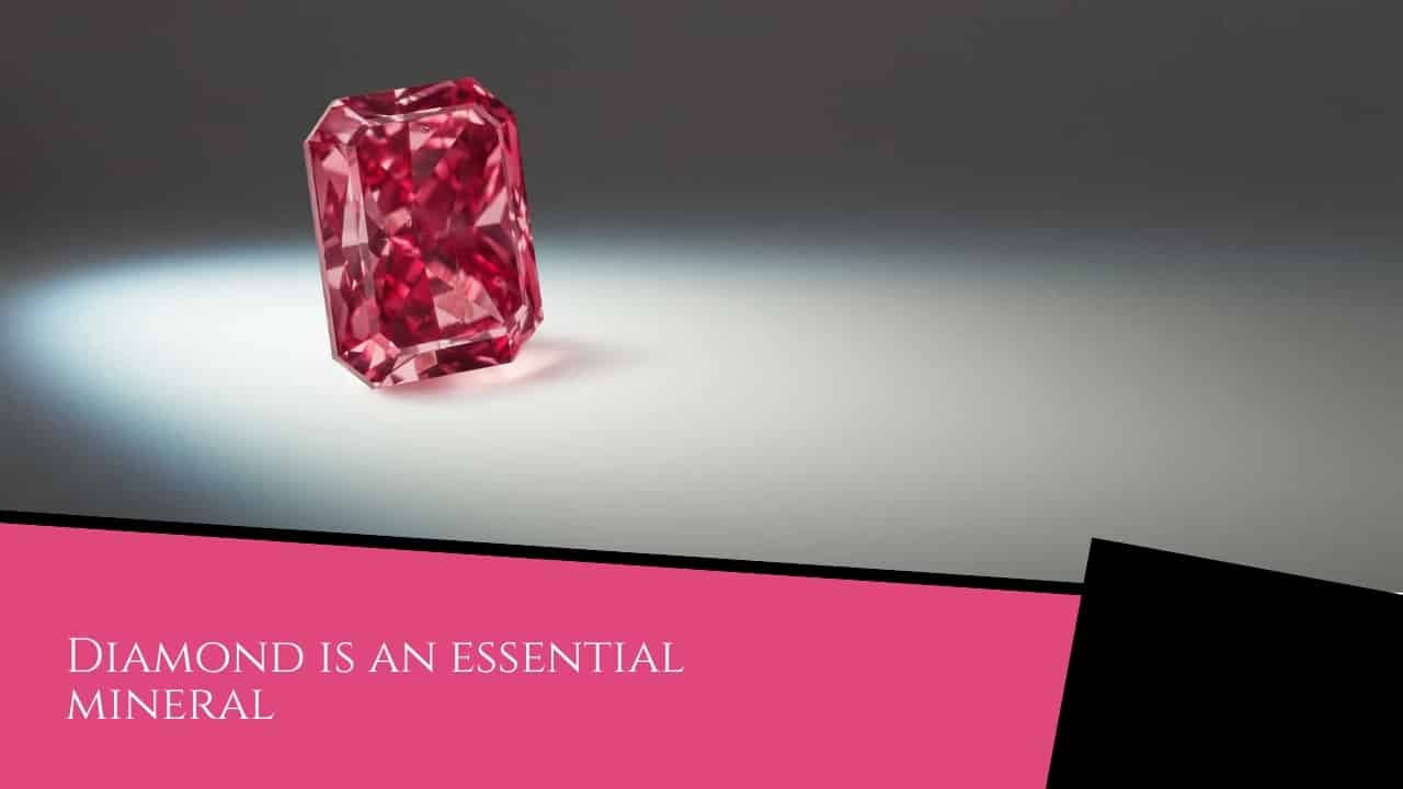 Diamond is an essential mineral