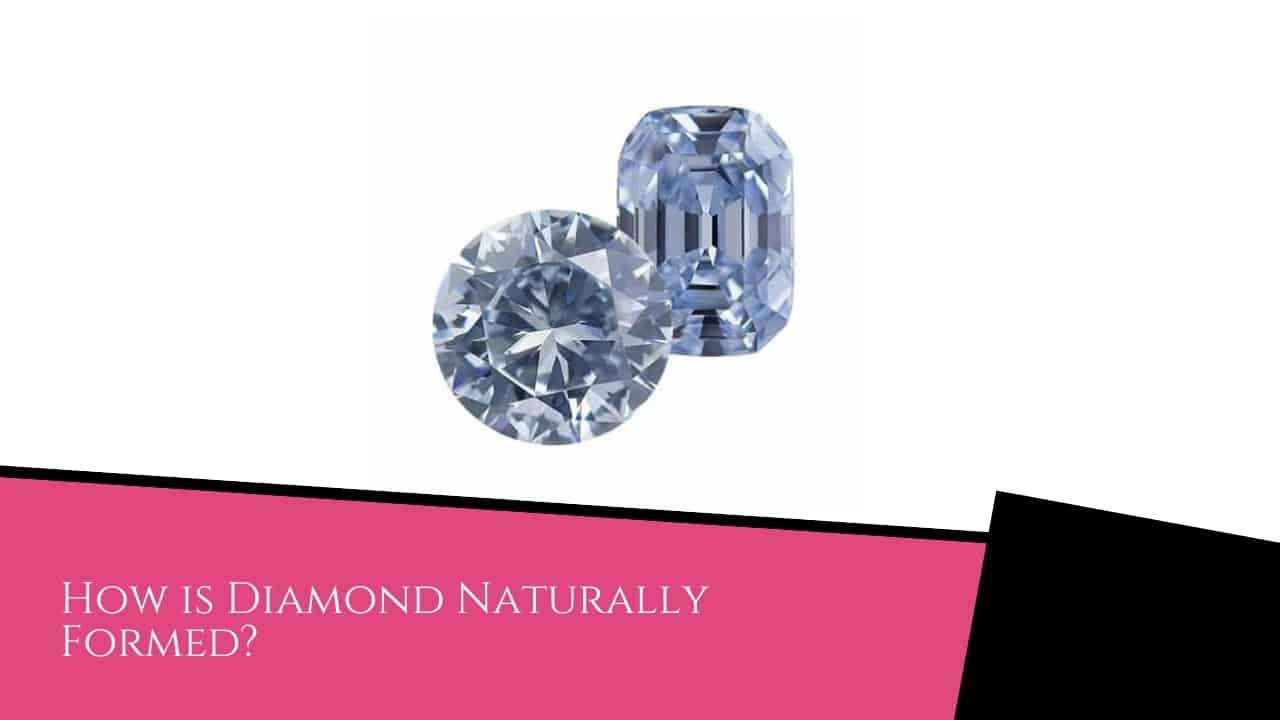 How is Diamond Naturally Formed?