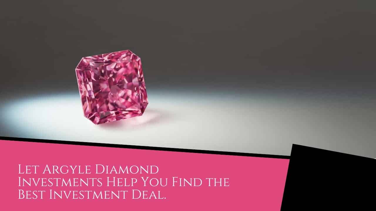 Let Argyle Diamond Investments Help You Find the Best Investment Deal.