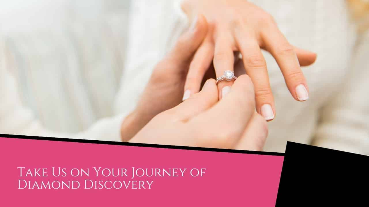 Take Us on Your Journey of Diamond Discovery