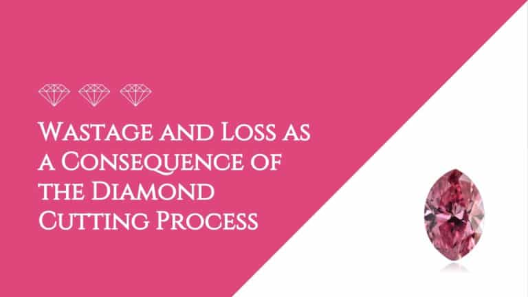Wastage and Loss as a Consequence of the Diamond Cutting Process