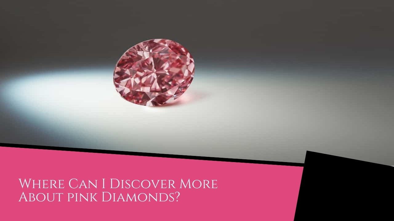 Where Can I Discover More About pink Diamonds?