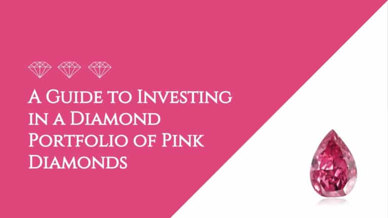 A Guide to Investing in a Diamond Portfolio of Pink Diamonds
