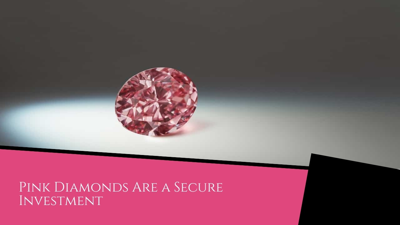 Pink Diamonds Are a Secure Investment