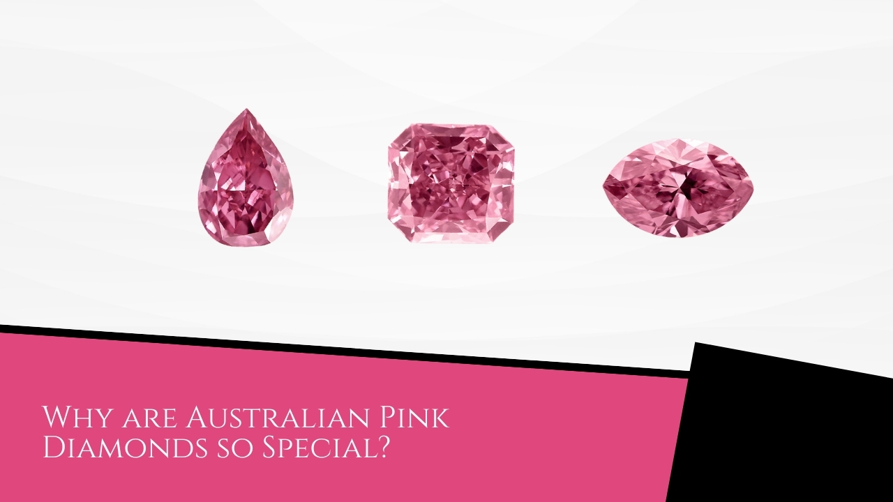 Why are Australian Pink Diamonds so Special?